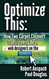 Optimize This: How Two Carpet Cleaners Consistently Beat Web Designers On The Search Engines!