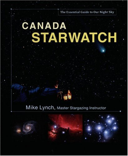 Canada Starwatch: The Essential Guide To Our Night Sky
