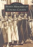 img - for Sports Memories of Sonoma CountySPORTS MEMORIES OF SONOMA COUNTY by Torliatt, Lee (Author) on Jun-01-2002 Paperback book / textbook / text book