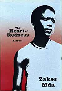 heart of redness by zakes mda The heart of redness, mda's third novel, is inspired by the history of nongqawuse, a xhosa prophetess whose prophecies catalyzed the cattle killing of 1856–1857 xhosa culture split between believers and unbelievers, adding to existing social strain, famine and social breakdown it is believed that 20,000 people died of.