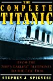 The Complete Titanic: From the Ship's Earliest Blueprints to the Epic Film (1559724838) by Spignesi, Stephen J.