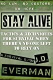 Stay Alive: Tactics & Techniques For Survival When Theres No One Left to Rely On