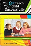 You Can Teach Your Child Successfully: Grades 4-8