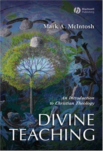 Divine Teaching: An Introduction to Christian Theology (Blackwell Guides to Theology), MARK A. MCINTOSH