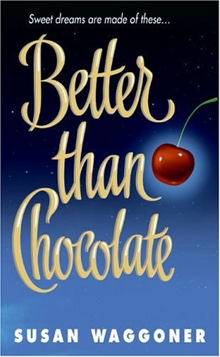 Better Than Chocolate, SUSAN WAGGONER