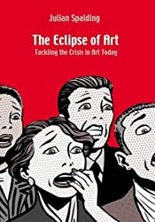 The Eclipse of Art: Tackling the Crisis in Art Today
