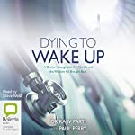 Dying to Wake Up: A Doctor's Voyage into the Afterlife | Rajiv Parti