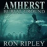 Amherst Burial Ground: Berkley Street Series, Book 9 | Ron Ripley