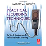 Practical Recording Techniques, Fifth Edition: The Step- by- Step Approach to Professional Audio Recording