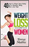 Weight Loss For Women: 40 Steps to Sh...