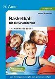 Basketball für die Grundschule: Von der Ballgewöhnung bis zum gemeinsamen Spiel (1. bis 4. Klasse)