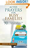 Active Prayers for Busy Families: 90 Activities to Pray on the Go Anytime, Anywhere
