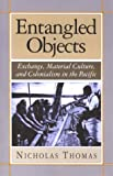 Entangled Objects: Exchange, Material Culture and Colonialism in the Pacific