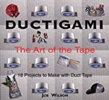 Ductigami: The Art of the Tape (1550464299) by Joe Wilson