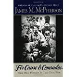 For Cause and Comrades: Why Men Fought in the Civil War ~ James M. McPherson