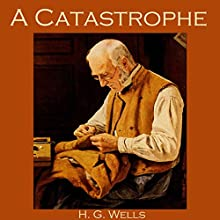 A Catastrophe Audiobook by H. G. Wells Narrated by Cathy Dobson
