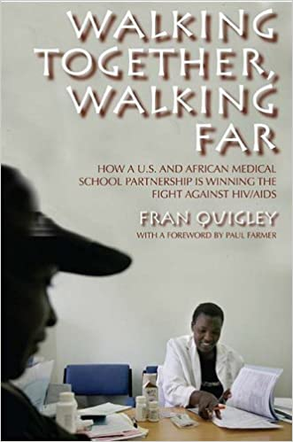 By Fran Quigley - Walking Together, Walking Far: How a U.S. and African Medical School Partnership Is Winning the Fight against HIV/AIDS