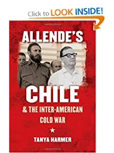 Allendes Chile and the Inter-American Cold War   - Tanya Harmer