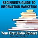 Beginner's Guide to Information Marketing: Your First Audio Product (       UNABRIDGED) by Marcia Yudkin Narrated by Marcia Yudkin