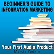 Beginners Guide to Information Marketing: Your First Audio Product | [Marcia Yudkin]