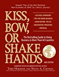 Kiss, Bow, or Shake Hands (The Bestselling Guide to Doing Business in More than 60 Countries)