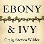 Ebony and Ivy: Race, Slavery, and the...