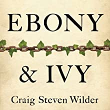 Ebony and Ivy: Race, Slavery, and the Troubled History of America's Universities (       UNABRIDGED) by Craig Steven Wilder Narrated by Corey Allen