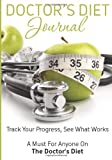 Doctors Diet Journal: Track Your Progress See What Works: A Must For Anyone On The Doctors Diet