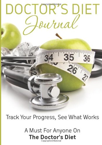 Doctor'S Diet Journal: Track Your Progress See What Works: A Must For Anyone On The Doctor'S Diet