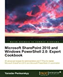 Microsoft SharePoint 2010 and Windows PowerShell 2.0: Expert Cookbook