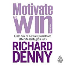 Motivate to Win (       UNABRIDGED) by Richard Denny Narrated by Richard Denny