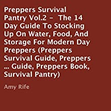 Preppers Survival Pantry Vol. 2: The 14 Day Guide to Stocking Up on Water, Food, and Storage for Modern Day Preppers (Preppers Survival Guide, Preppers ... Guide, Preppers Book, Survival Pantry) (       UNABRIDGED) by Amy Rife Narrated by Trevor Clinger
