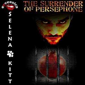 The Surrender of Persephone: An Erotic Mythological BDSM Romance (Myths Behaving Badly Series) | [Selena Kitt]