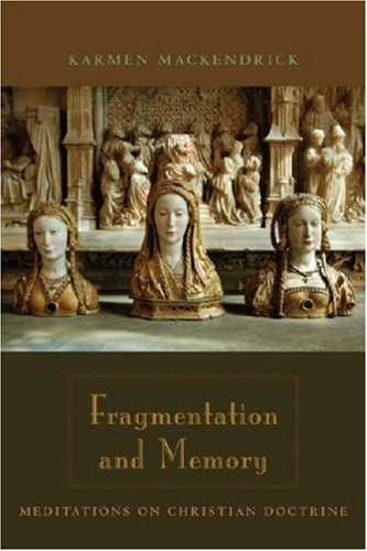 Fragmentation and Memory: Meditations on Christian Doctrine, Karmen MacKendrick