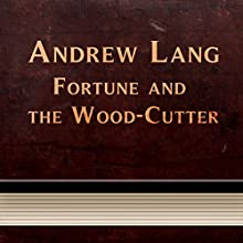 Fortune and the Wood-Cutter (Annotated) (       UNABRIDGED) by Andrew Lang Narrated by Anastasia Bertollo