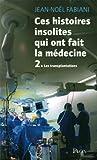 echange, troc Jean-Noël Fabiani - Ces histoires insolites qui ont fait la médecine : Tome 2 : Les transplantations