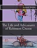 Daniel Defoe The Life and Adventures of Robinson Crusoe