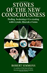Stones and the New Consciousness: Healing, Awakening and Co-creating with Crystals, Minerals and Gems