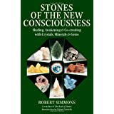 Stones of the New Consciousness: Healing, Awakening and Co-creating with Crystals, Minerals and Gems ~ Robert Simmons