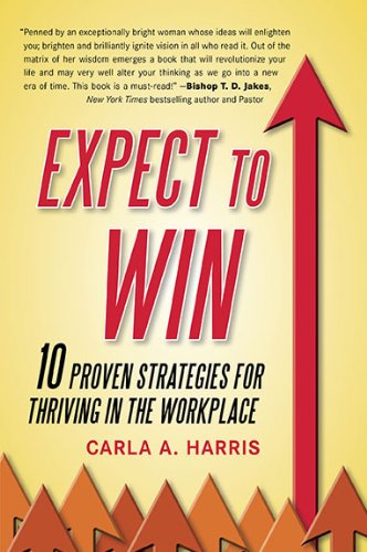 Expect to Win: 10 Proven Strategies for Thriving in the Workplace by Carla Harris