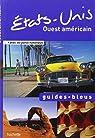 Guide Bleu �tats-Unis Ouest am�ricain par Bleu