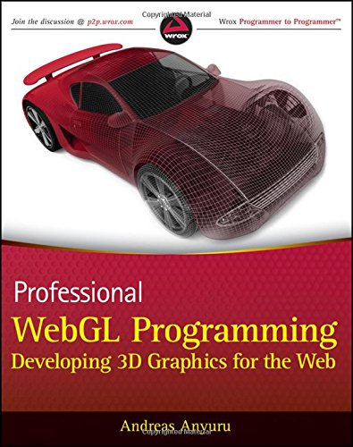 Professional WebGL Programming: Developing 3D Graphics for the Web, by Andreas Anyuru