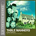 Table Manners: Part One of Alan Ayckbourn's The Norman Conquests Trilogy (Dramatized)  by Alan Ayckbourn Narrated by Rosalind Ayres, Kenneth Danziger, Martin Jarvis, Jane Leeves, Christopher Neame, Carolyn Seymour