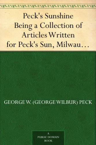 Peck's Sunshine Being a Collection of Articles Written for Peck's Sun, Milwaukee, Wis. - 1882 (Free Books Wis compare prices)