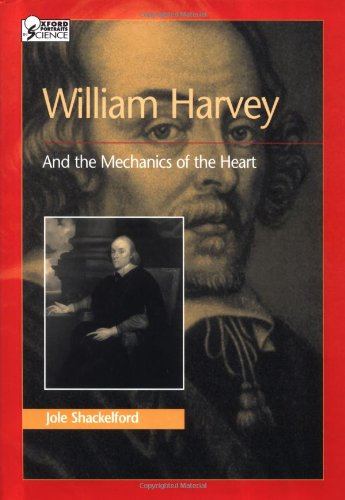 William Harvey and the Mechanics of the Heart (Oxford Portraits in Science)