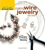 img - for by Linda Chandler, Christine R. Ritchey Getting Started Making Wire Jewelry and More (Getting Started series) (2005) Hardcover book / textbook / text book