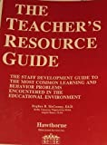 img - for The Teacher's Resource Guide: A Staff Development Guide to the Most Common Learning and Behavior Problems book / textbook / text book