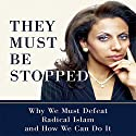 They Must Be Stopped: Why We Must Defeat Radical Islam and How We Can Do It Audiobook by Brigitte Gabriel Narrated by Brigitte Gabriel