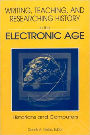Writing, Teaching, and Researching History in the Electronic Age: Historians and Computers