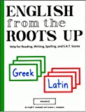 English from the Roots Up, Volume II: Help for Reading, Writing, Spelling and S.A.T. Scores